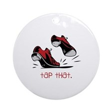 tap that. Ornament (Round)