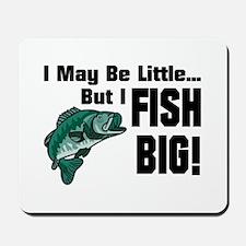 I Fish Big! Mousepad
