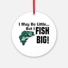 I Fish Big! Ornament (Round)