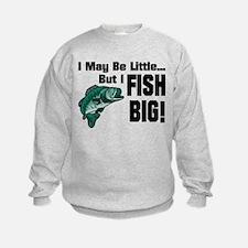 I Fish Big! Sweatshirt