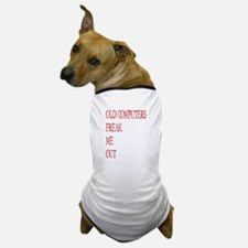 Old Computers Freak Me Out 003 Dog T-Shirt