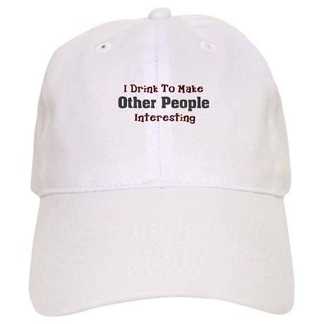 I drink to make other people Cap