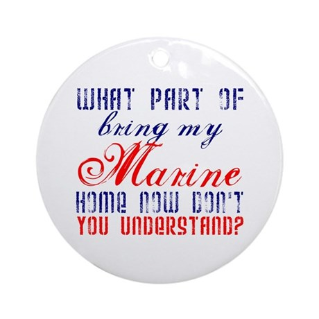Bring my Marine home now Ornament (Round)