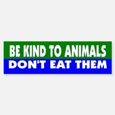 KIND TO ANIMALS Bumper Bumper Bumper Sticker