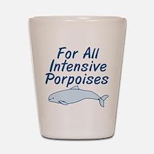 For All Intensive Porpoises Shot Glass