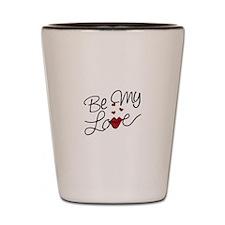 Be My Love Shot Glass