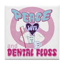 Peace Love and Dental Floss Tile Coaster