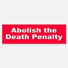 ABOLISH DEATH PENALTY Bumper Bumper Bumper Sticker