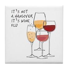 Its not a hangover its wine flu Tile Coaster