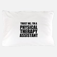 Trust Me, Im A Physical Therapy Assistant Pillow C