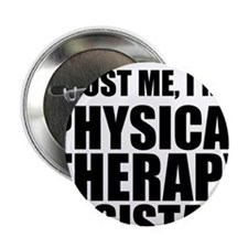 """Trust Me, Im A Physical Therapy Assistant 2.25"""" Bu"""