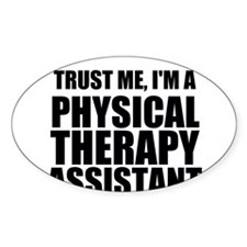 Trust Me, Im A Physical Therapy Assistant Decal