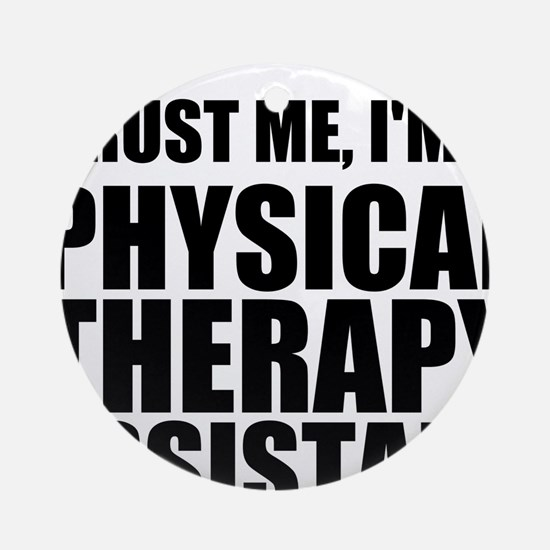 Trust Me, Im A Physical Therapy Assistant Ornament