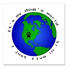 "It's my dog's world Square Car Magnet 3"" x 3"""
