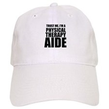 Trust Me, Im A Physical Therapy Aide Baseball Baseball Cap