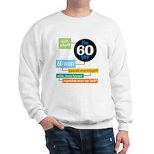 Wait, what, Im 60? Sweatshirt