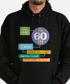 Wait, what, Im 60? Dark shirt Hoodie