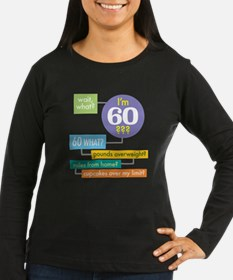 Wait, what, Im 60? Dark shirt Long Sleeve T-Shirt