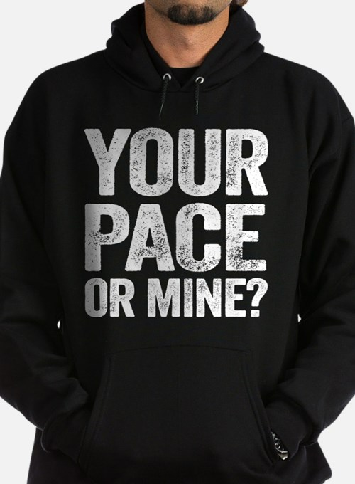 Your Pace Or Mine? Hoodie