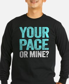 Your Pace Or Mine? Long Sleeve T-Shirt