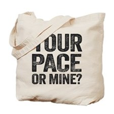 Your Pace Or Mine? Tote Bag