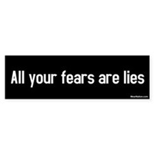 All Your Fears Are Lies Bumper Bumper Stickers