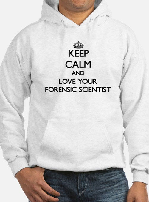 Keep Calm and Love your Forensic Scientist Hoodie