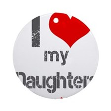 I love My Daughters Ornament (Round)