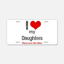 I love My Daughters Aluminum License Plate