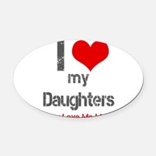 I love My Daughters Oval Car Magnet