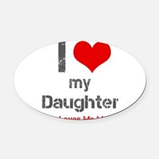 I Love My Daughter Oval Car Magnet