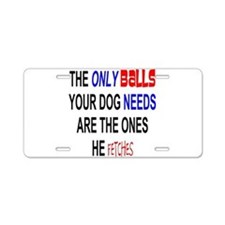 ONLY BALLS DOG NEEDS IT FETCHED Aluminum License P