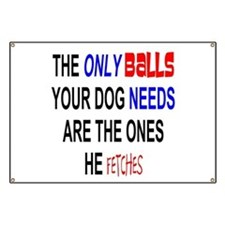 ONLY BALLS DOG NEEDS IT FETCHED Banner