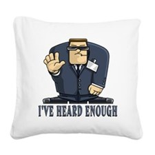 I've Heard Enough Square Canvas Pillow