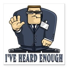 "I've Heard Enough Square Car Magnet 3"" x 3"""