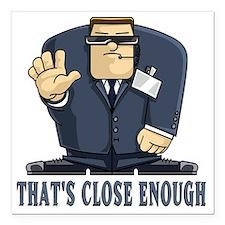 """That's Close Enough Square Car Magnet 3"""" x 3"""""""