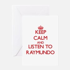 Keep Calm and Listen to Raymundo Greeting Cards