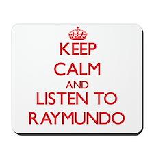 Keep Calm and Listen to Raymundo Mousepad
