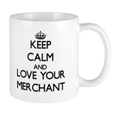 Keep Calm and Love your Merchant Mugs