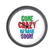 Gone Crazy Be Back Soon! Wall Clock