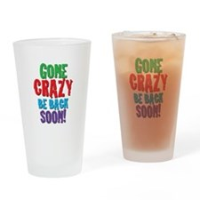 Gone Crazy Be Back Soon! Drinking Glass