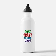 Gone Crazy Be Back Soon! Water Bottle