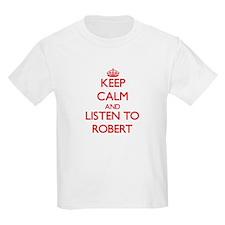 Keep Calm and Listen to Robert T-Shirt