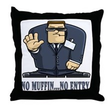 No Muffin...No Entry Throw Pillow