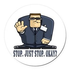 Stop. Just Stop. Okay? Round Car Magnet