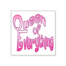 "The Queen of Everrything Square Sticker 3"" x 3"""