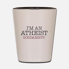 Im an Atheist goddamnit! Shot Glass