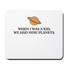 When I was a kid we had nine planets Mousepad