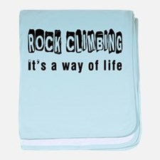 Rock Climbing it is a way of life baby blanket