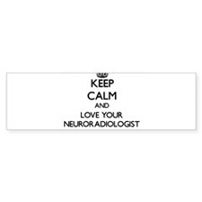 Keep Calm and Love your Neuroradiologist Bumper St
